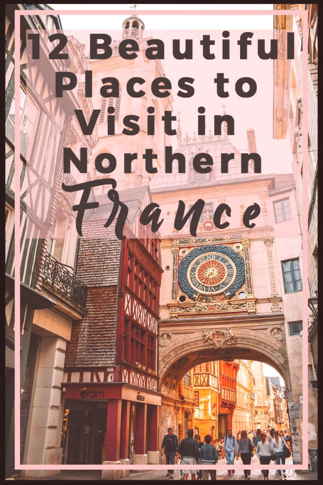 12 Beautiful Places to Visit in Northern France   Plan Your Visit in Northern France with These 12