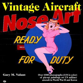 Vintage Aircraft Nose Art: Over 1000 Photographs of Pin-Up